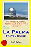 La Palma Travel Guide: Sightseeing, Hotel, Restaurant & Shopping Highlights